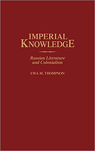 Imperial Knowledge. Russian Literature and Colonialism – Ewa M. Thompson