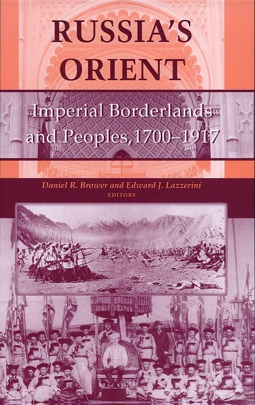 The Russian Orient: Imperial Borderlands and Peoples, 1750-1917