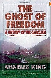 The Ghost of Freedom: A History of the Caucasus – Charles King